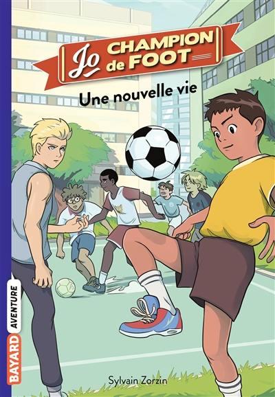 Jo, champion de foot. Volume 1, Une nouvelle vie