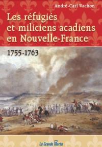 Les réfugiés et miliciens acadiens en Nouvelle-France, 1755-1763