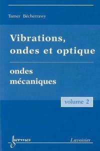 Vibrations, ondes et optique. Volume 2, Ondes mécaniques