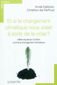 Et si le changement climatique nous aidait à sortir de la crise