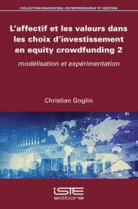 L'affectif et les valeurs dans les choix d'investissement en equity crowdfunding. Volume 2, Modélisation et expérimentation