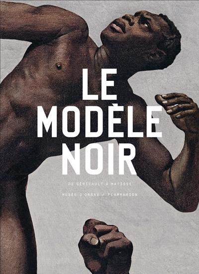 Le modèle noir : de Géricault à Matisse, exposition, Paris, Musée d'Orsay, du 25 mars au 21 juillet 2019