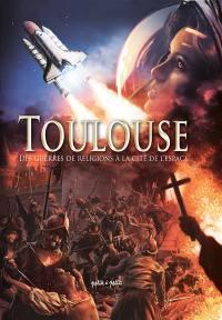 Toulouse en BD. Volume 2, Des guerres de Religion à la Cité de l'espace