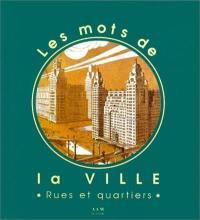 Les mots de la ville. Volume 1, Rues et quartiers