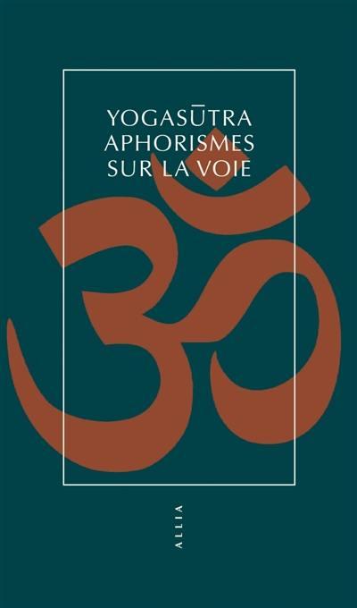 Yogasûtra : aphorismes sur la voie