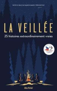 La veillée : 25 histoires extraordinairement vraies