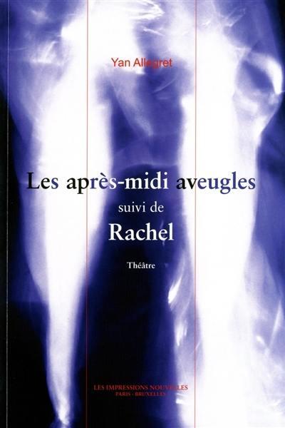 Les après-midi aveugles; Suivi de Rachel