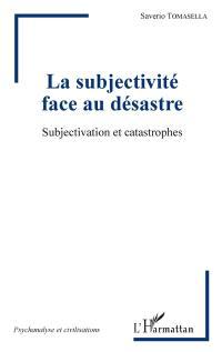 La subjectivité face au désastre