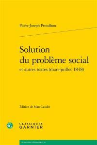 Solution du problème social : et autres textes (mars-juillet 1848)