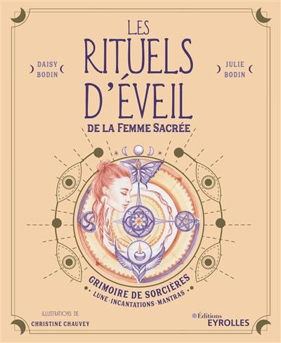 Les rituels d'éveil de la femme sacrée : grimoire de sorcières : Lune, incantations, mantras