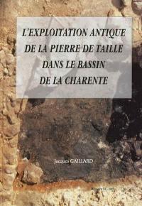 L'exploitation antique de la pierre de taille dans le bassin de la Charente