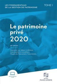 Les fondamentaux de la gestion de patrimoine. Volume 1, Le patrimoine privé 2020