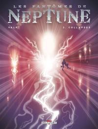 Les fantômes de Neptune. Volume 3, Collapsus