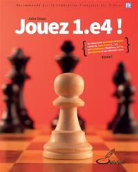 Jouez 1.e4 !. Volume 1,