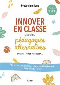 Innover en classe avec les pédagogies alternatives, cycles 2 et 3