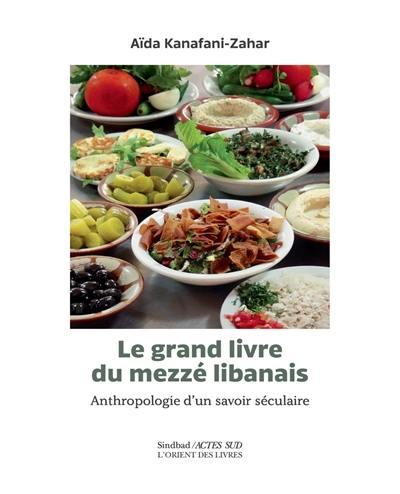 Le grand livre du mezzé libanais : anthropologie d'un savoir séculaire