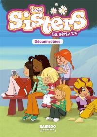 Les sisters. Volume 18, Déconnectées