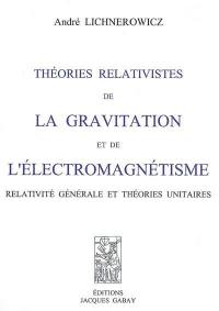 Théories relativistes de la gravitation et de l'électromagnétisme