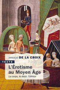 L'érotisme au Moyen Age : le corps, le désir, l'amour