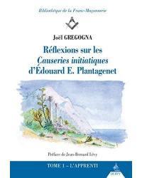 Réflexions sur les Causeries initiatiques d'Edouard E. Plantagenet. Volume 1, L'apprenti