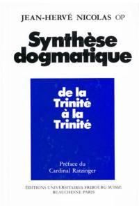 Synthèse dogmatique. Volume 1, De la Trinité à la Trinité
