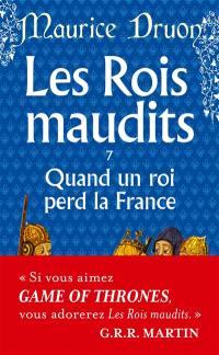 Les rois maudits. Vol. 7. Quand un roi perd la France : roman historique