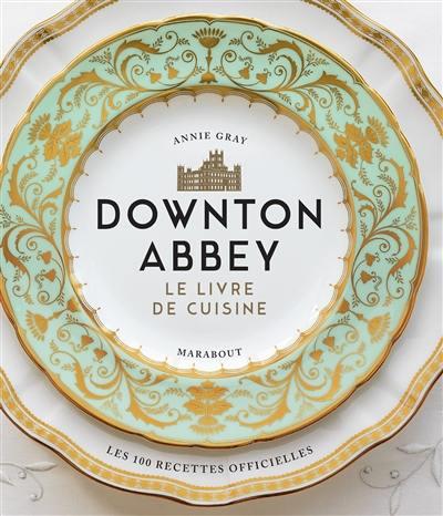 Downton Abbey, le livre de cuisine