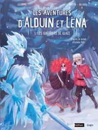 Les aventures d'Alduin et Léna. Vol. 1. Les guerriers de glace