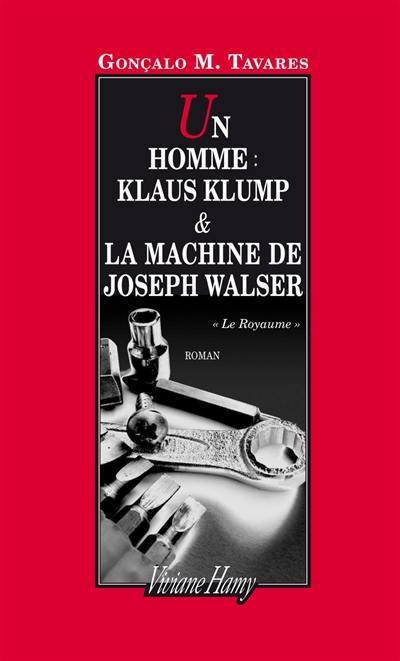 Le royaume, Un homme, Klaus Klump & La machine de Joseph Walser