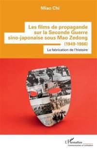 Les films de propagande sur la Seconde Guerre sino-japonaise sous Mao Zedong (1949-1966) : la fabrication de l'histoire