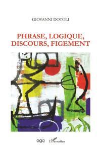 Phrase, logique, discours, figement