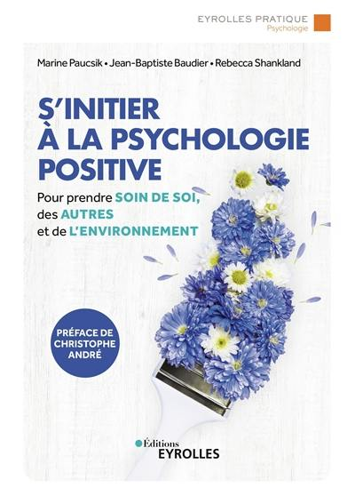 S'initier à la psychologie positive : pour prendre soin de soi, des autres et de l'environnement