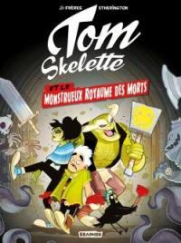 Tom Skelette. Volume 1, Tom Skelette et le monstrueux royaume des morts