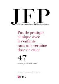 JFP Journal français de psychiatrie. n° 47, Pas de pratique clinique avec les enfants sans une dose de culot