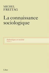 Dialectique et société. Volume 1, La connaissance sociologique : prolégomènes épistémologiques à l'étude de la société
