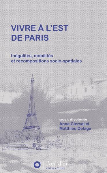 Vivre à l'est de Paris : inégalités, mobilités et recompositions socio-spatiales