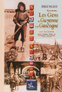 Il y a cent ans... les gens de Guyenne et de Gascogne. Volume 1, La Guyenne