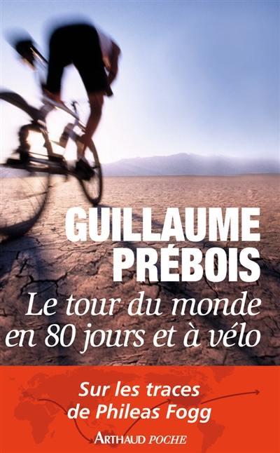 Le tour du monde en 80 jours et à vélo : récit, sur les traces de Philéas Fogg