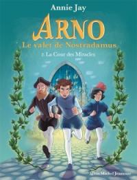 Arno, le valet de Nostradamus. Volume 2, La cour des miracles