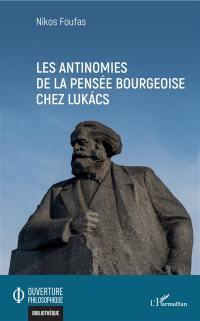 Les antinomies de la pensée bourgeoise chez Lukacs
