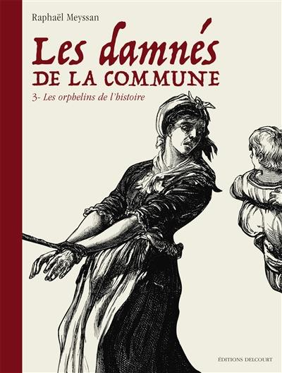 Les damnés de la Commune. Volume 3, Les orphelins de l'histoire