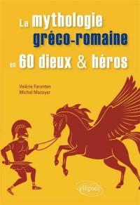 La mythologie gréco-romaine en 60 dieux & héros