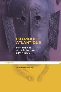 L'Afrique atlantique : des origines aux siècles d'or (XVIIe siècle)