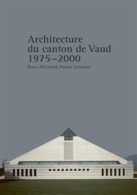 Architecture du canton de Vaud. Volume 2, 1975-2000
