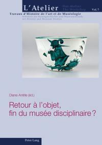 Retour à l'objet, fin du musée disciplinaire ?