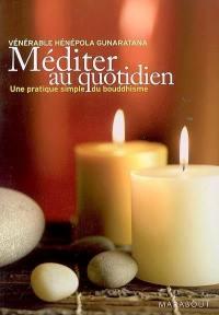 Méditer au quotidien : une pratique simple du bouddhisme