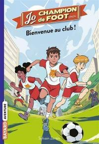 Jo, champion de foot. Volume 2, Bienvenue au club !
