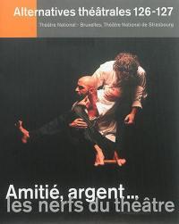 Alternatives théâtrales. n° 126-127, Amitié, argent... les nerfs du théâtre