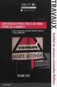 L'adaptation des réponses pénales aux formes extrêmes de la criminalité