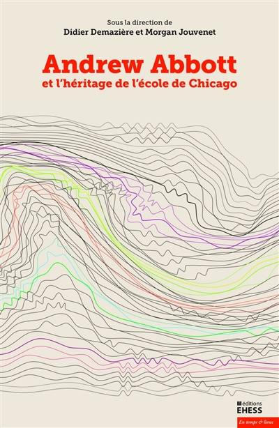 Andrew Abbott et l'héritage de l'Ecole de Chicago. Volume 1,